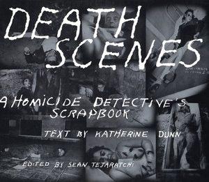 KATHERINE DUNN – Death Scenes: A Homicide Detective's Scrapbook Books