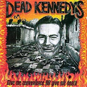 DEAD KENNEDYS – Give Me Convenience Or Give Me Death CD CDs