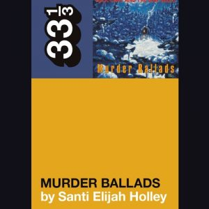33 1/3: Nick Cave and the Bad Seeds' Murder Ballads (book) Books