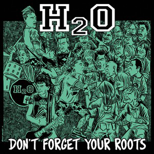 H2O-–-Dont-Forget-Your-Roots.jpg