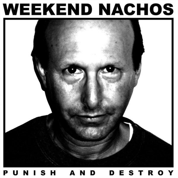 WEEKEND-NACHOS-–-Punish-And-Destroy-LP-US-press.jpg