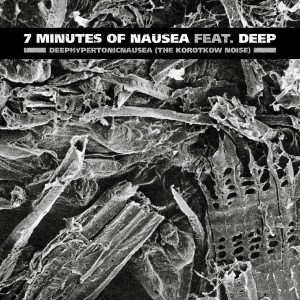 "7 MINUTES OF NAUSEA Feat. DEEP – Deephypertonicnausea The Korotkow Noise 7″ 7"" Vinyl Records"