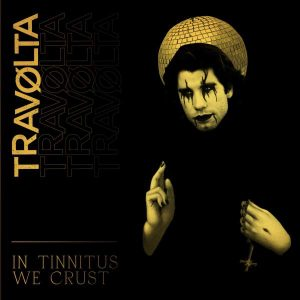 TRAVØLTA – In Tinnitus We Crust CD CDs