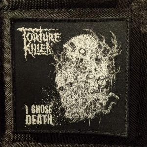 TORTURE KILLER – I Chose Death Patch Label Releases