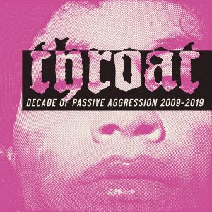 THROAT – Decade of Passive Aggression 2009-2019 2CD CDs