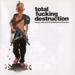 TOTAL FUCKING DESTRUCTION – Peace, Love And Total Destruction CD CDs