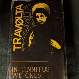 TRAVØLTA – In Tinnitus We Crust MC Tapes