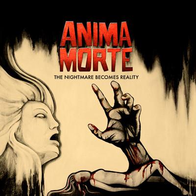 ANIMA MORTE – The Nightmare Becomes Reality