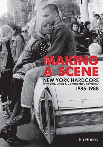 BRI HURLEY – Making a Scene- New York Hardcore in Photos, Lyrics & Commentary Revisited 1985-1988