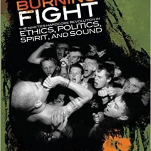 BRIAN PETERSON – Burning Fight: The Nineties Hardcore Revolution in Ethics, Politics, Spirit and Sound Books