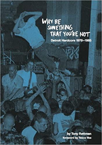 TONY RETTMAN – Why Be Something That You're Not- Detroit Hardcore 1979-1985