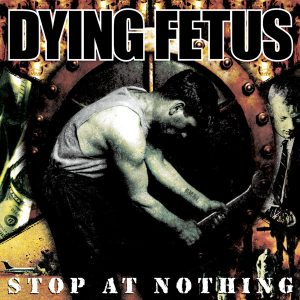 """DYING FETUS – Stop At Nothing LP 12"""" Vinyl Records"""
