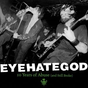 "EYEHATEGOD – Ten Years of Abuse (and still broke) 2LP 12"" Vinyl Records"