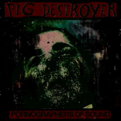 PIG DESTROYER – Pornographers of Sound CD CDs